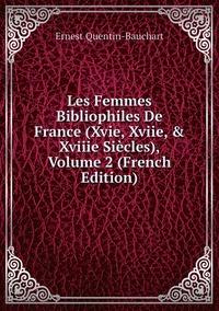 Книга под заказ: «Les Femmes Bibliophiles De France (Xvie, Xviie, & Xviiie Siècles), Volume 2 (French Edition)»