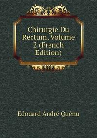 Книга под заказ: «Chirurgie Du Rectum, Volume 2 (French Edition)»