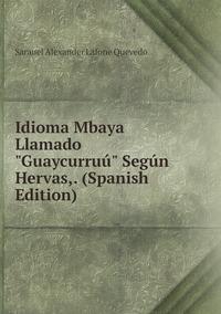 "Книга под заказ: «Idioma Mbaya Llamado ""Guaycurruú"" Según Hervas,. (Spanish Edition)»"