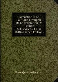 Книга под заказ: «Lamartine Et La Politique Étrangère De La Révolution De Février (24 Février-24 Juin 1848) (French Edition)»