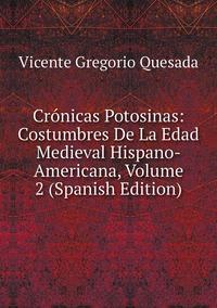 Книга под заказ: «Crónicas Potosinas: Costumbres De La Edad Medieval Hispano-Americana, Volume 2 (Spanish Edition)»