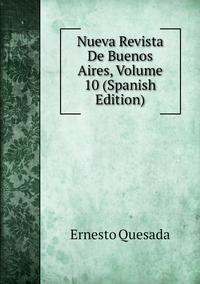 Книга под заказ: «Nueva Revista De Buenos Aires, Volume 10 (Spanish Edition)»
