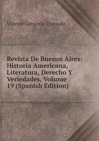 Книга под заказ: «Revista De Buenos Aires: Historia Americana, Literatura, Derecho Y Veriedades, Volume 19 (Spanish Edition)»