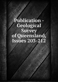 Книга под заказ: «Publication - Geological Survey of Queensland, Issues 203-212»