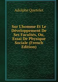 Книга под заказ: «Sur L'homme Et Le Développement De Ses Facultés, Ou, Essai De Physique Sociale (French Edition)»