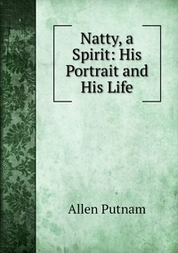 Natty, a Spirit: His Portrait and His Life, Allen Putnam обложка-превью
