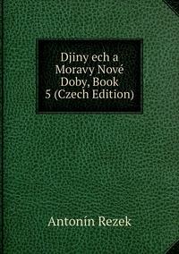 Djiny ech a Moravy Nové Doby, Book 5 (Czech Edition), Antonin Rezek обложка-превью