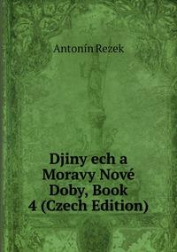 Djiny ech a Moravy Nové Doby, Book 4 (Czech Edition), Antonin Rezek обложка-превью