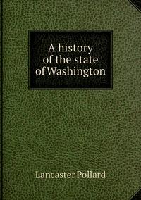 A history of the state of Washington, Lancaster Pollard обложка-превью