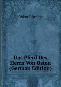 Das Pferd Des Herrn Von Osten (German Edition), Oskar Pfungst обложка-превью
