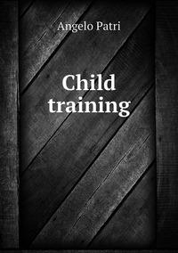 Child training, Angelo Patri обложка-превью