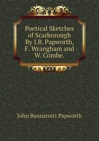 Poetical Sketches of Scarborough By J.B. Papworth, F. Wrangham and W. Combe., John Buonarotti Papworth обложка-превью