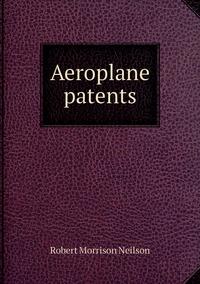 Aeroplane patents, Robert Morrison Neilson обложка-превью