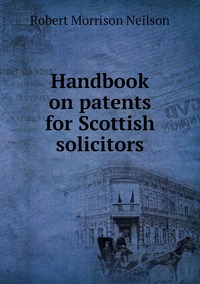 Handbook on patents for Scottish solicitors, Robert Morrison Neilson обложка-превью