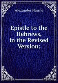 Epistle to the Hebrews, in the Revised Version;, Alexander Nairne обложка-превью