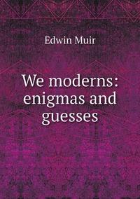 We moderns: enigmas and guesses, Edwin Muir обложка-превью