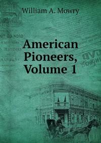 American Pioneers, Volume 1, William A. Mowry обложка-превью