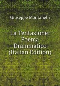 La Tentazione: Poema Drammatico (Italian Edition), Giuseppe Montanelli обложка-превью