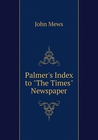 Palmer's Index to 'The Times' Newspaper, John Mews обложка-превью