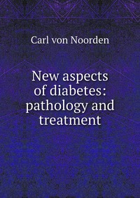 New aspects of diabetes: pathology and treatment, Carl von Noorden обложка-превью