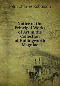 Notice of the Principal Works of Art in the Collection of Hollingworth Magniac, John Charles Robinson обложка-превью