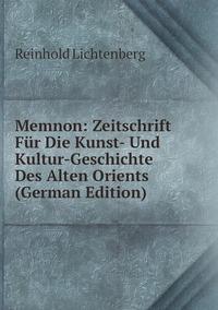 Memnon: Zeitschrift Für Die Kunst- Und Kultur-Geschichte Des Alten Orients (German Edition), Reinhold Lichtenberg обложка-превью