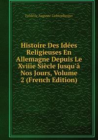 Книга под заказ: «Histoire Des Idées Religieuses En Allemagne Depuis Le Xviiie Siècle Jusqu'à Nos Jours, Volume 2 (French Edition)»