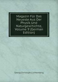 Книга под заказ: «Magazin Für Das Neueste Aus Der Physik Und Naturgeschichte, Volume 9 (German Edition)»