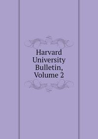 Книга под заказ: «Harvard University Bulletin, Volume 2»