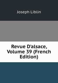 Книга под заказ: «Revue D'alsace, Volume 39 (French Edition)»