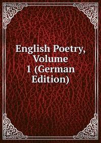 Книга под заказ: «English Poetry, Volume 1 (German Edition)»