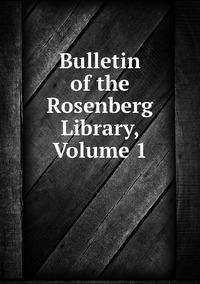 Книга под заказ: «Bulletin of the Rosenberg Library, Volume 1»