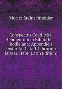 Книга под заказ: «Conspectus Codd. Mss. Hebraeorum in Bibliotheca Bodleiana: Appendicis Instar Ad Catall. Librorum Et Mss. Hebr (Latin Edition)»