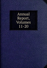 Книга под заказ: «Annual Report, Volumes 11-20»