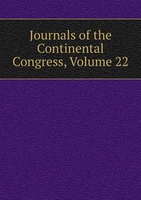 Книга под заказ: «Journals of the Continental Congress, Volume 22»