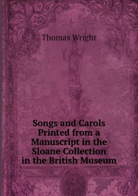 Книга под заказ: «Songs and Carols Printed from a Manuscript in the Sloane Collection in the British Museum»