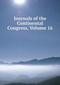 Книга под заказ: «Journals of the Continental Congress, Volume 16»
