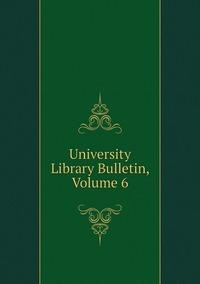 Книга под заказ: «University Library Bulletin, Volume 6»