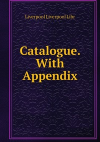 Книга под заказ: «Catalogue. With Appendix»