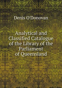 Книга под заказ: «Analytical and Classified Catalogue of the Library of the Parliament of Queensland»