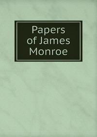 Книга под заказ: «Papers of James Monroe»