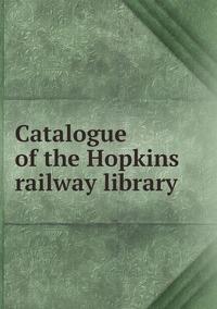 Книга под заказ: «Catalogue of the Hopkins railway library»