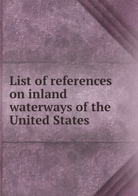 Книга под заказ: «List of references on inland waterways of the United States»
