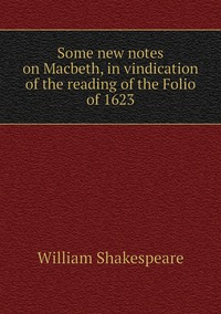 Книга под заказ: «Some new notes on Macbeth, in vindication of the reading of the Folio of 1623»