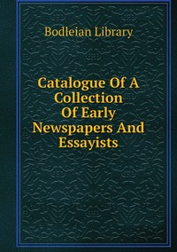 Книга под заказ: «Catalogue Of A Collection Of Early Newspapers And Essayists»