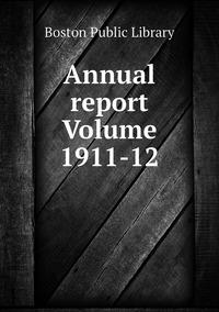 Книга под заказ: «Annual report Volume 1911-12»