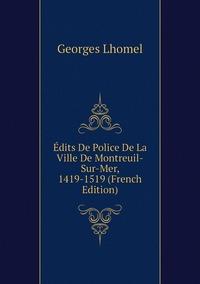 Книга под заказ: «Édits De Police De La Ville De Montreuil-Sur-Mer, 1419-1519 (French Edition)»