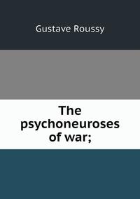 Книга под заказ: «The psychoneuroses of war;»