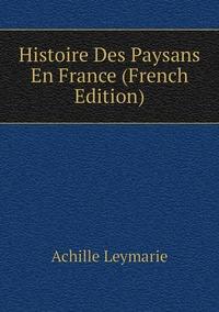 Книга под заказ: «Histoire Des Paysans En France (French Edition)»