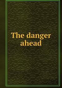 Книга под заказ: «The danger ahead»